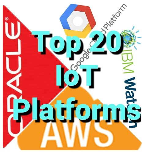 Top 20 IoT Platforms in 2018 (Updated)